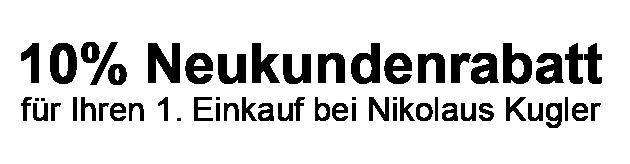 10% Neukundenrabatt Nikolaus Kugler